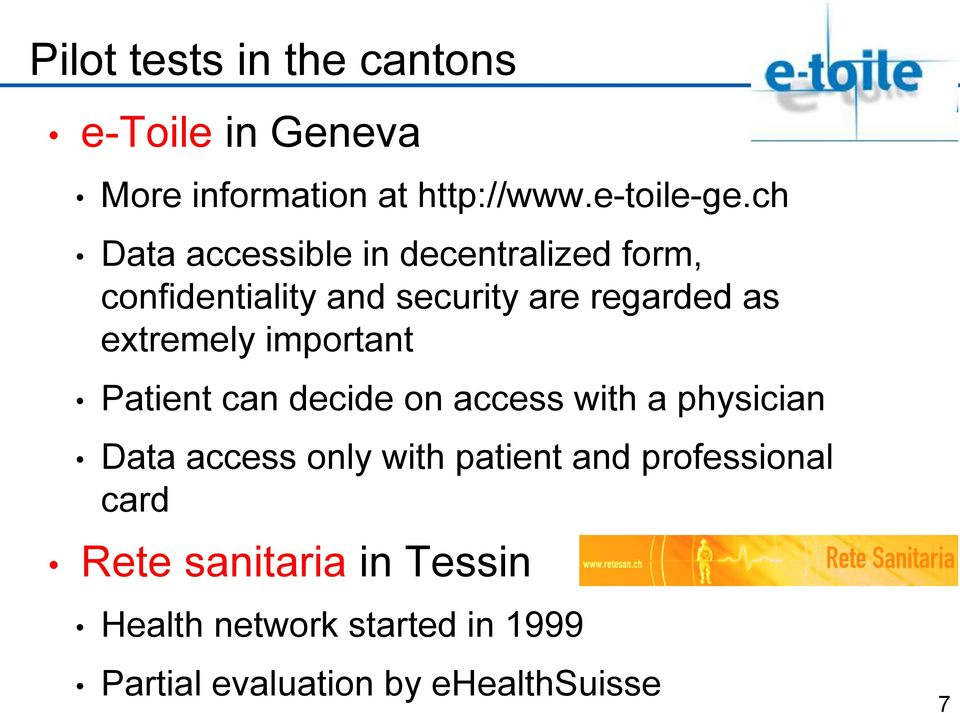 important Patient can decide on access with a physician Data access only with patient and
