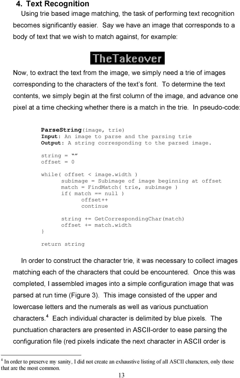 characters of the text s font. To determine the text contents, we simply begin at the first column of the image, and advance one pixel at a time checking whether there is a match in the trie.