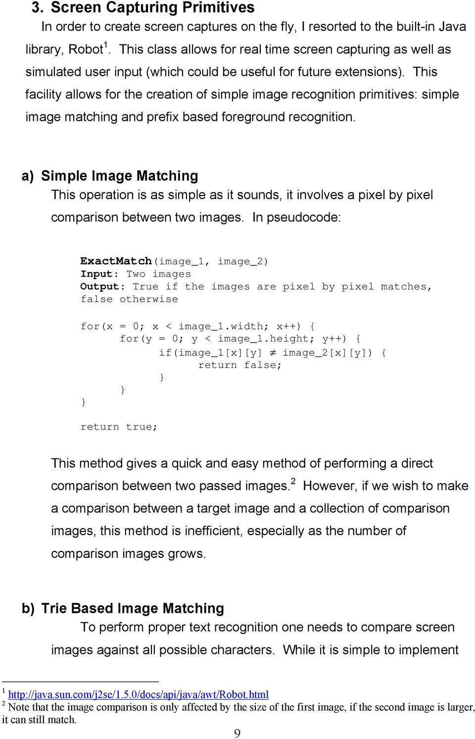 This facility allows for the creation of simple image recognition primitives: simple image matching and prefix based foreground recognition.