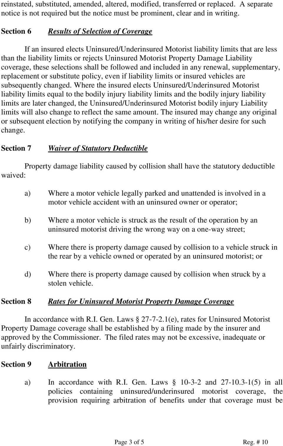 Liability coverage, these selections shall be followed and included in any renewal, supplementary, replacement or substitute policy, even if liability limits or insured vehicles are subsequently