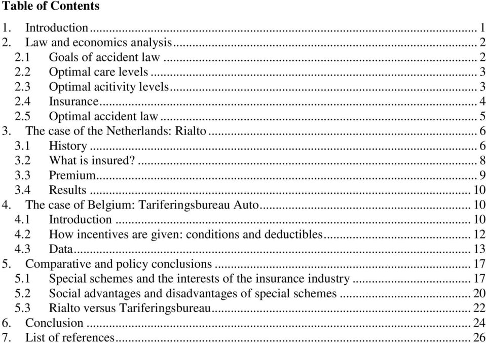 The case of Belgium: Tariferingsbureau Auto... 10 4.1 Introduction... 10 4.2 How incentives are given: conditions and deductibles... 12 4.3 Data... 13 5. Comparative and policy conclusions.