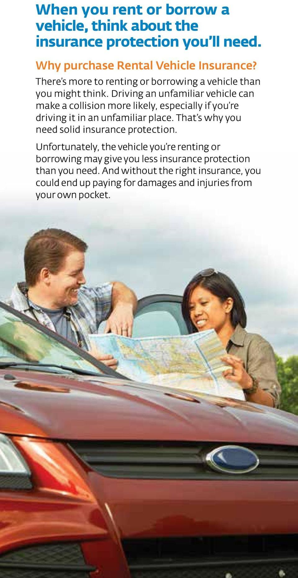 Driving an unfamiliar vehicle can make a collision more likely, especially if you re driving it in an unfamiliar place.