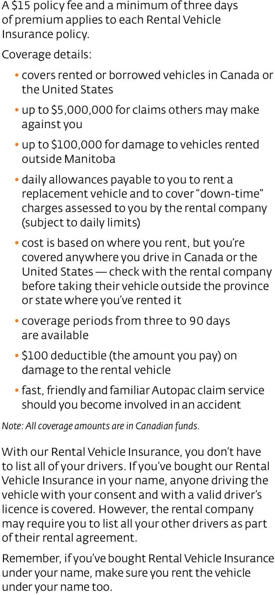 Manitoba daily allowances payable to you to rent a replacement vehicle and to cover down-time charges assessed to you by the rental company (subject to daily limits) cost is based on where you rent,