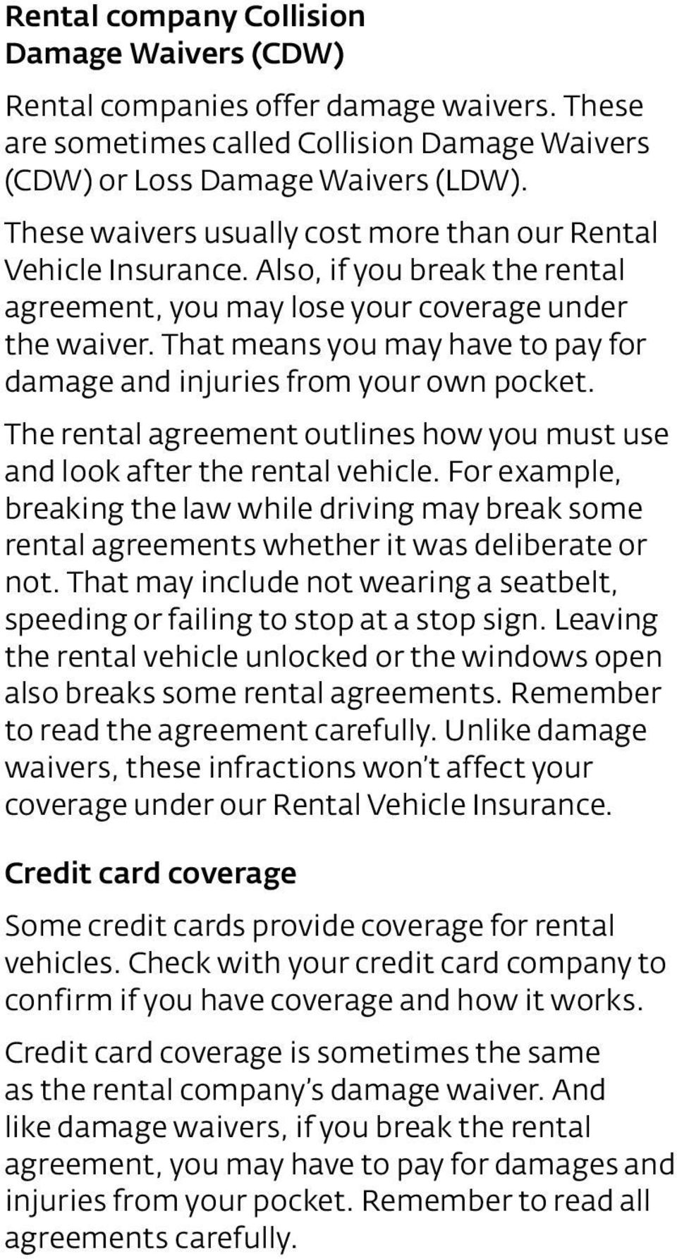 That means you may have to pay for damage and injuries from your own pocket. The rental agreement outlines how you must use and look after the rental vehicle.