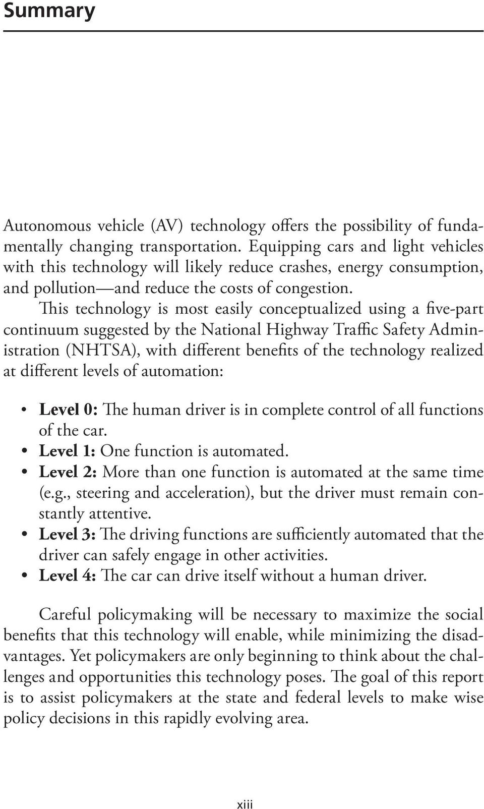 This technology is most easily conceptualized using a five-part continuum suggested by the National Highway Traffic Safety Administration (NHTSA), with different benefits of the technology realized