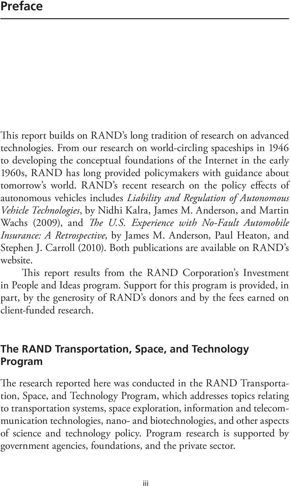 world. RAND s recent research on the policy effects of autonomous vehicles includes Liability and Regulation of Autonomous Vehicle Technologies, by Nidhi Kalra, James M.