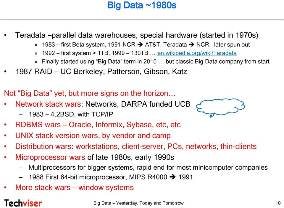 org/wiki/teradata» Finally started using Big Data term in 2010 but classic Big Data company from start 1987 RAID UC Berkeley, Patterson, Gibson, Katz Not Big Data yet, but more signs on the horizon