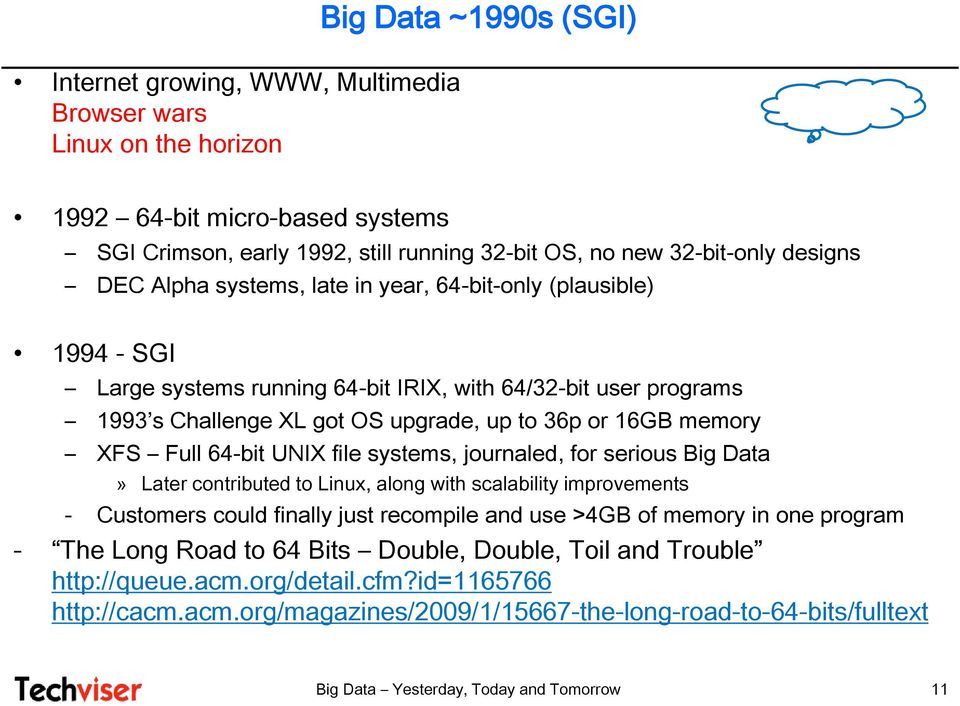 Full 64-bit UNIX file systems, journaled, for serious Big Data» Later contributed to Linux, along with scalability improvements - Customers could finally just recompile and use >4GB of memory in one