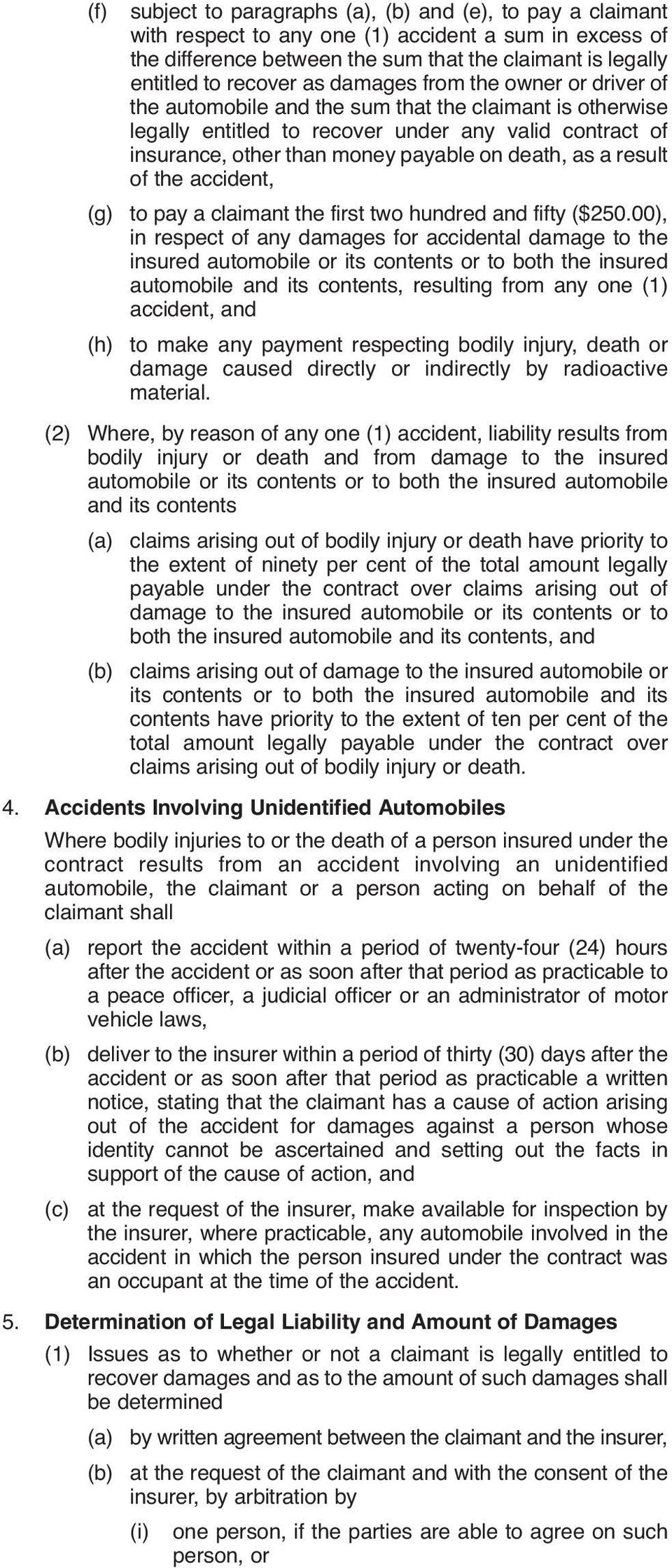as a result of the accident, (g) to pay a claimant the first two hundred and fifty ($250.