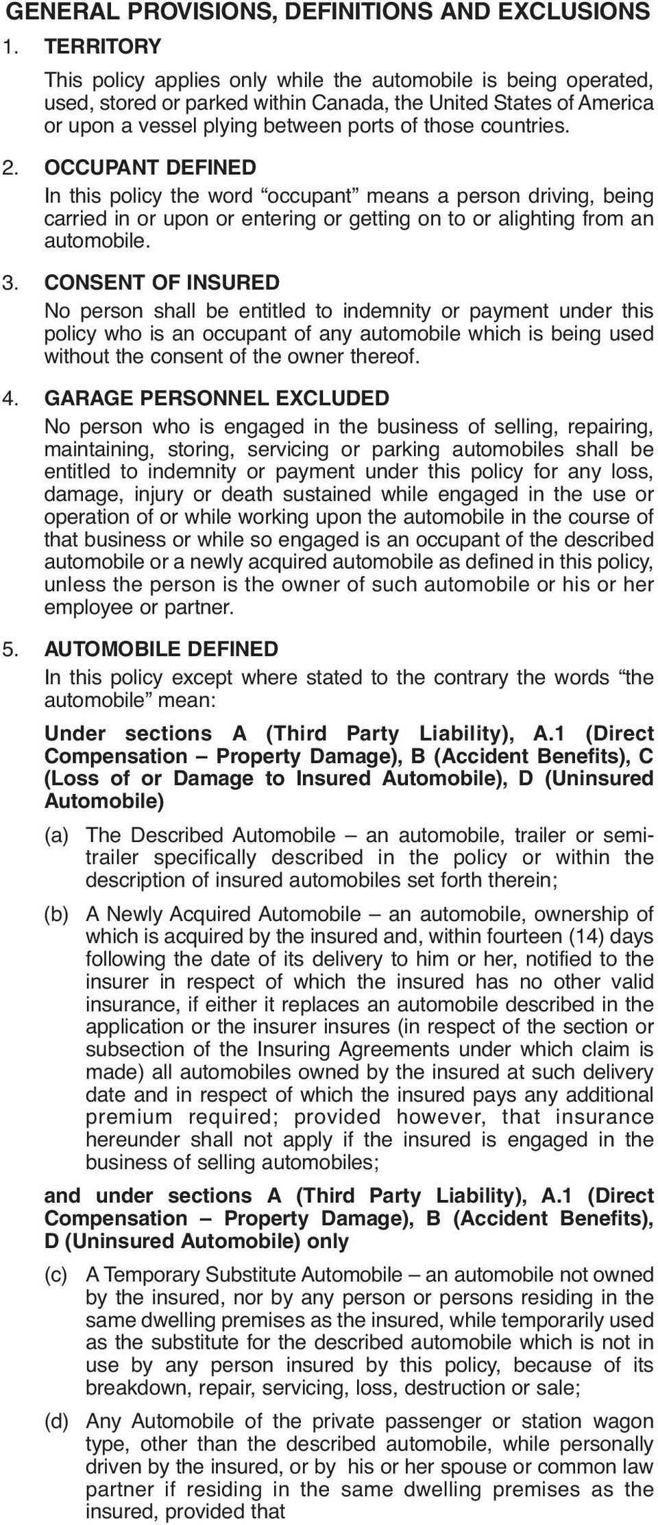 2. OCCUPANT DEFINED In this policy the word occupant means a person driving, being carried in or upon or entering or getting on to or alighting from an automobile. 3.