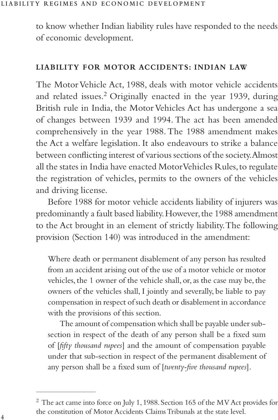 2 Originally enacted in the year 1939, during British rule in India, the Motor Vehicles Act has undergone a sea of changes between 1939 and 1994.