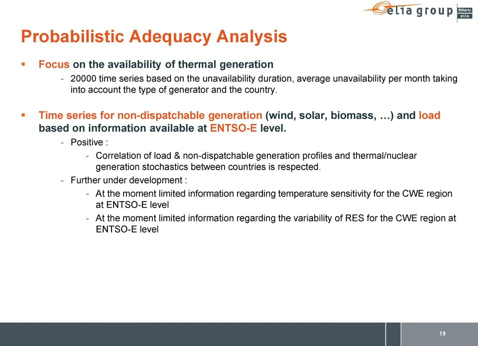 - Positive : - Correlation of load & non-dispatchable generation profiles and thermal/nuclear generation stochastics between countries is respected.