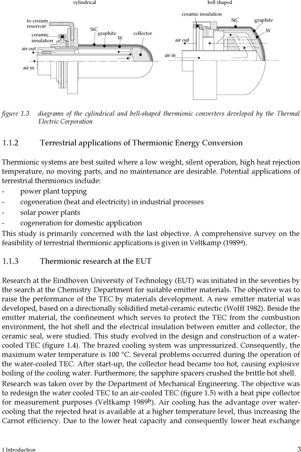 1.2 Terrestrial applications of Thermionic Energy Conversion Thermionic systems are best suited where a low weight, silent operation, high heat rejection temperature, no moving parts, and no
