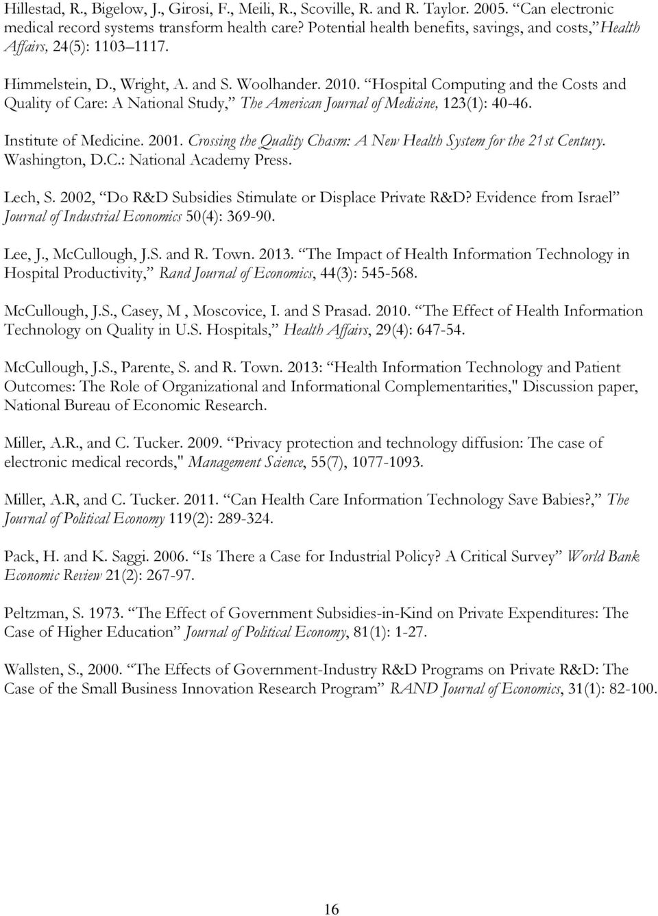 Hospital Computing and the Costs and Quality of Care: A National Study, The American Journal of Medicine, 123(1): 40-46. Institute of Medicine. 2001.