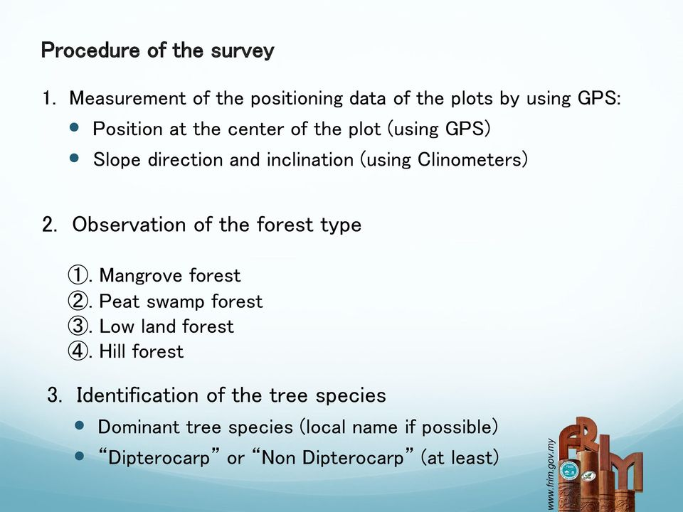 GPS) Slope direction and inclination (using Clinometers) 2. Observation of the forest type 1.