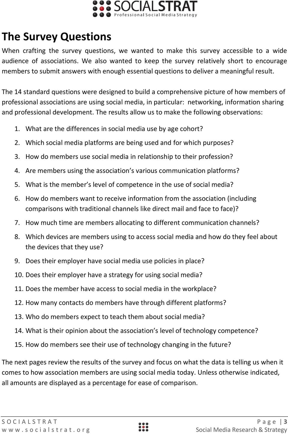 The 14 standard questions were designed to build a comprehensive picture of how members of professional associations are using social media, in particular: networking, information sharing and