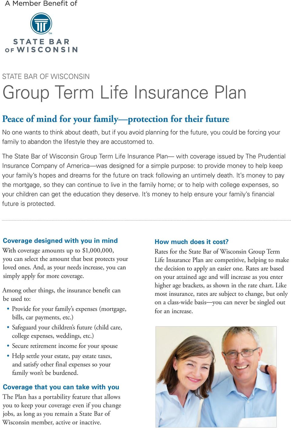The State Bar of Wisconsin Group Term Life Insurance Plan with coverage issued by The Prudential Insurance Company of America was designed for a simple purpose: to provide money to help keep your