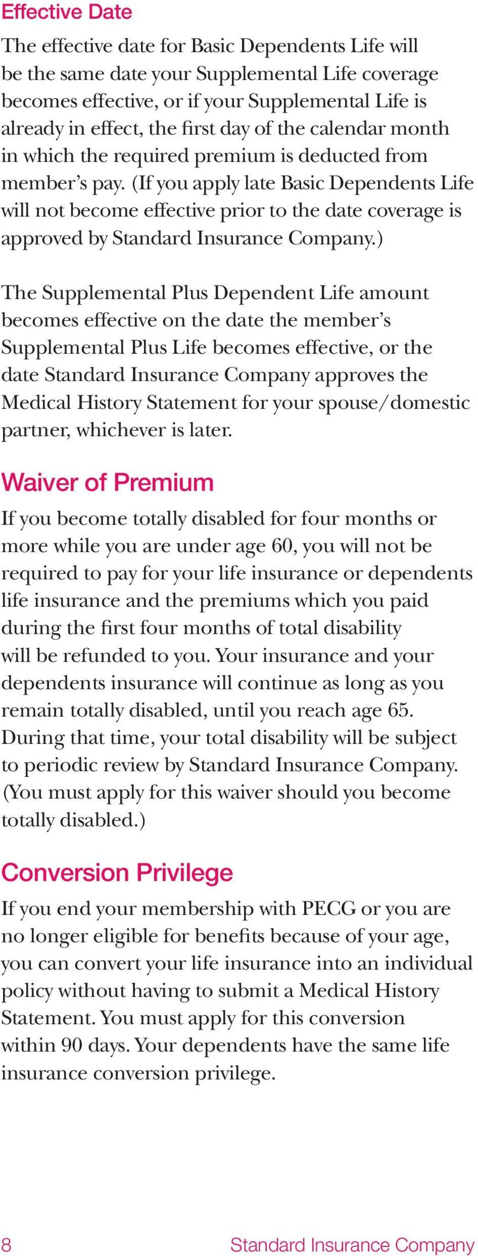 (If you apply late Basic Dependents Life will not become effective prior to the date coverage is approved by Standard Insurance Company.