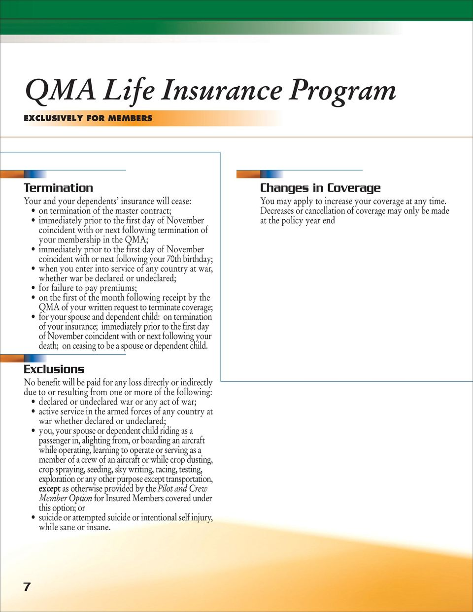 QMA of your written request to terminate coverage; for your spouse and dependent child: on termination of your insurance; immediately prior to the first day of November coincident with or next