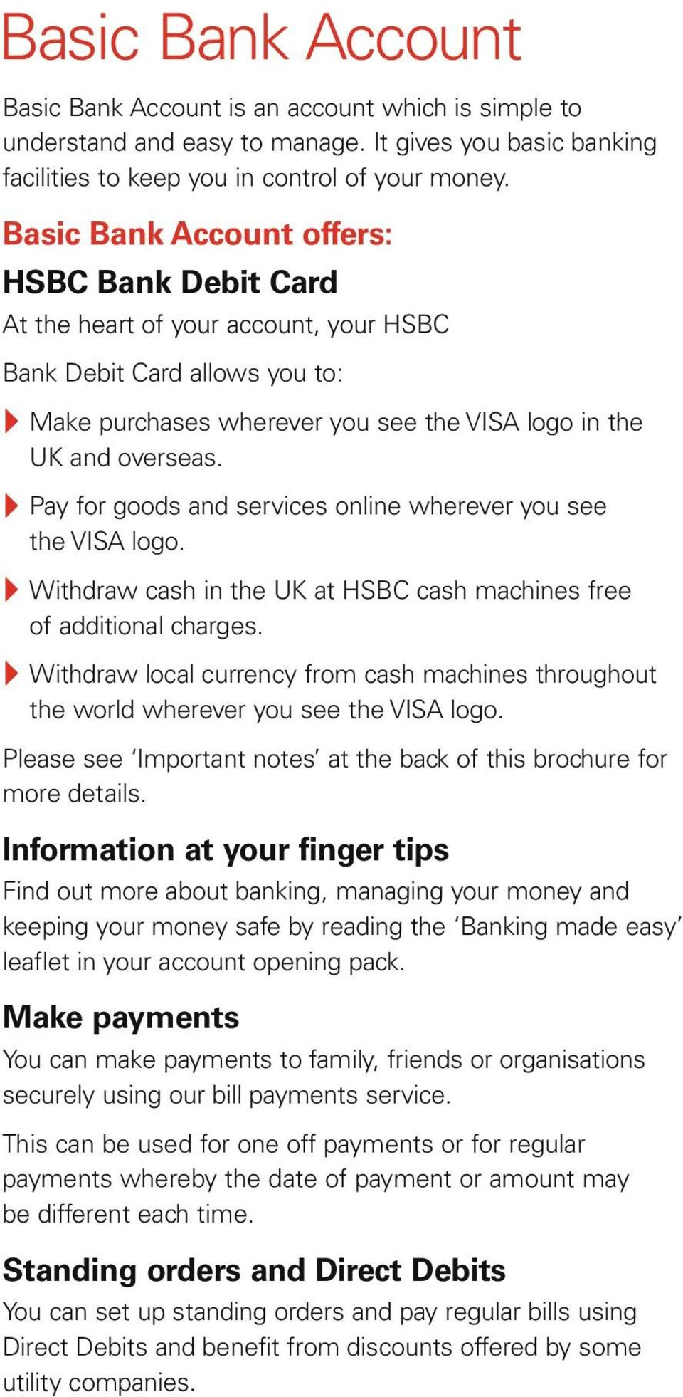 } Pay for goods and services online wherever you see the VISA logo. } Withdraw cash in the UK at HSBC cash machines free of additional charges.