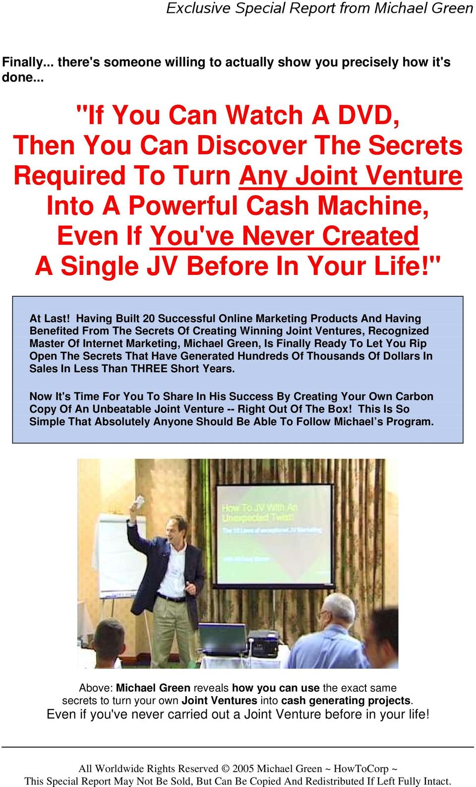 Having Built 20 Successful Online Marketing Products And Having Benefited From The Secrets Of Creating Winning Joint Ventures, Recognized Master Of Internet Marketing, Michael Green, Is Finally Ready