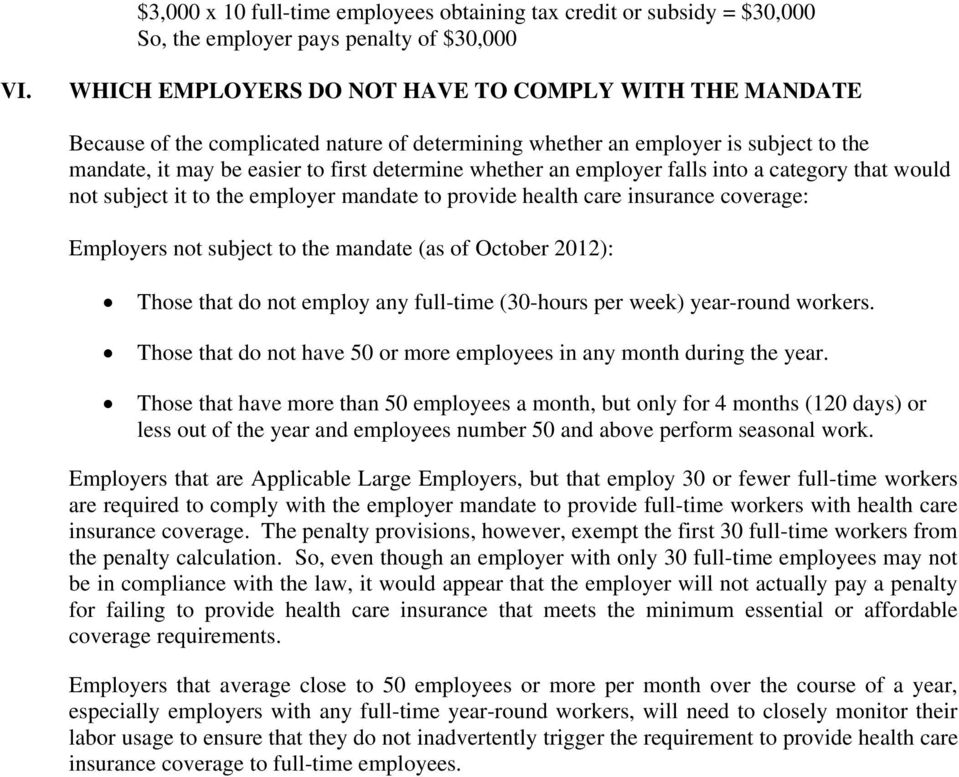 employer falls into a category that would not subject it to the employer mandate to provide health care insurance coverage: Employers not subject to the mandate (as of October 2012): Those that do