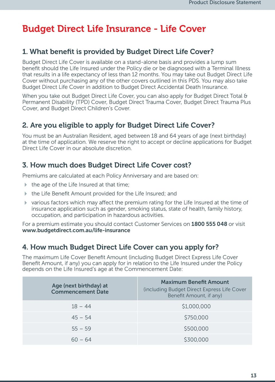 life expectancy of less than 12 months. You may take out Budget Direct Life Cover without purchasing any of the other covers outlined in this PDS.