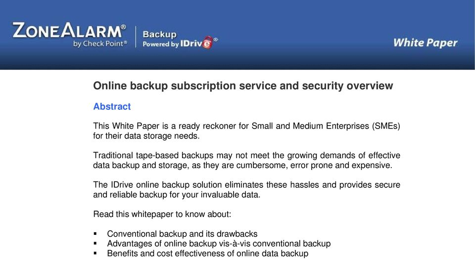 Traditional tape-based backups may not meet the growing demands of effective data backup and storage, as they are cumbersome, error prone and expensive.