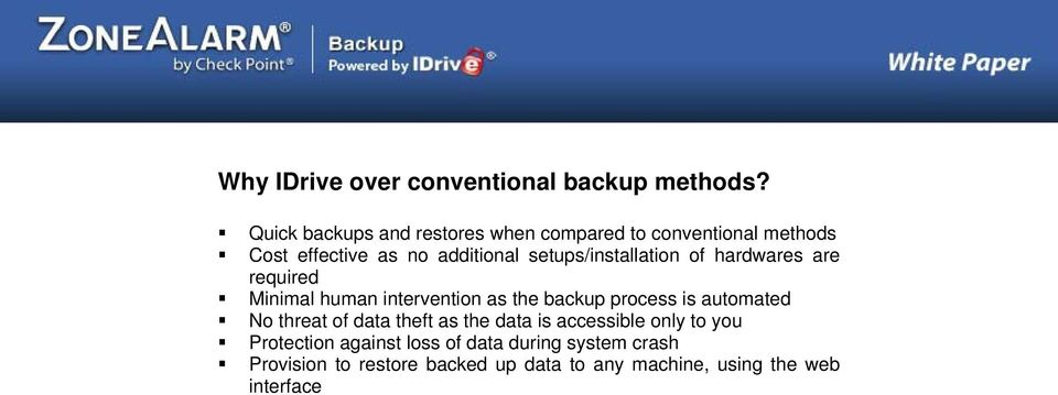 setups/installation of hardwares are required Minimal human intervention as the backup process is automated