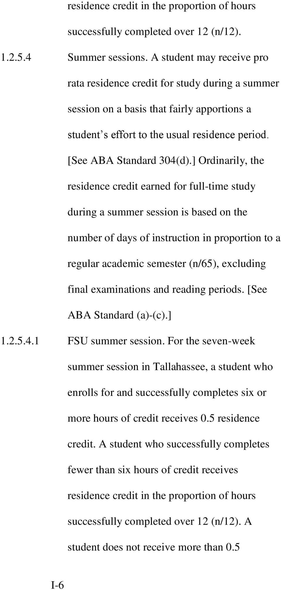] Ordinarily, the residence credit earned for full-time study during a summer session is based on the number of days of instruction in proportion to a regular academic semester (n/65), excluding