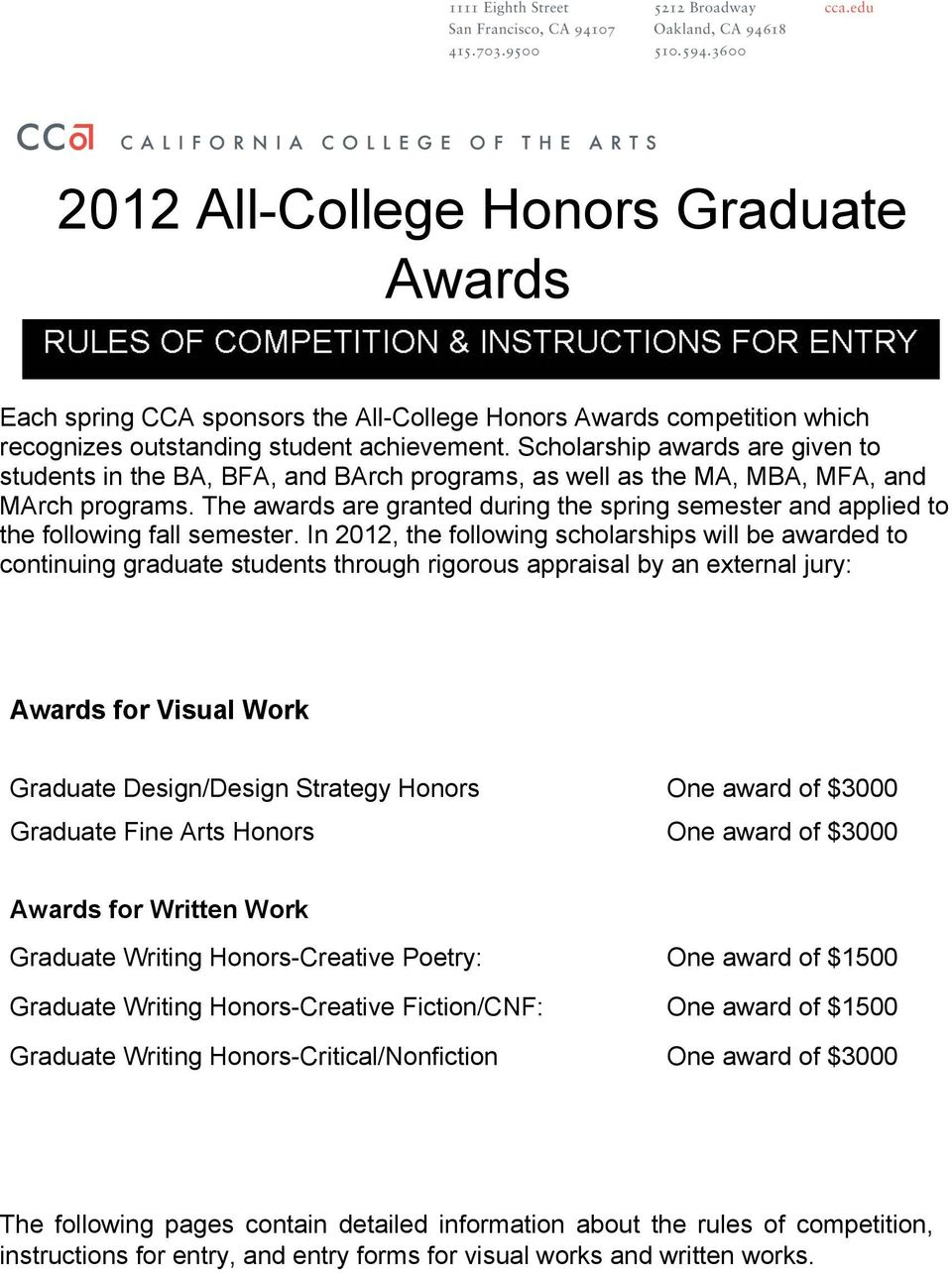 The awards are granted during the spring semester and applied to the following fall semester.