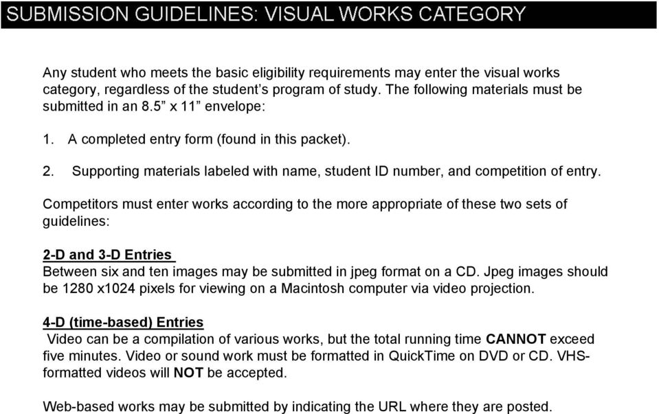 Competitors must enter works according to the more appropriate of these two sets of guidelines: 2-D and 3-D Entries Between six and ten images may be submitted in jpeg format on a CD.