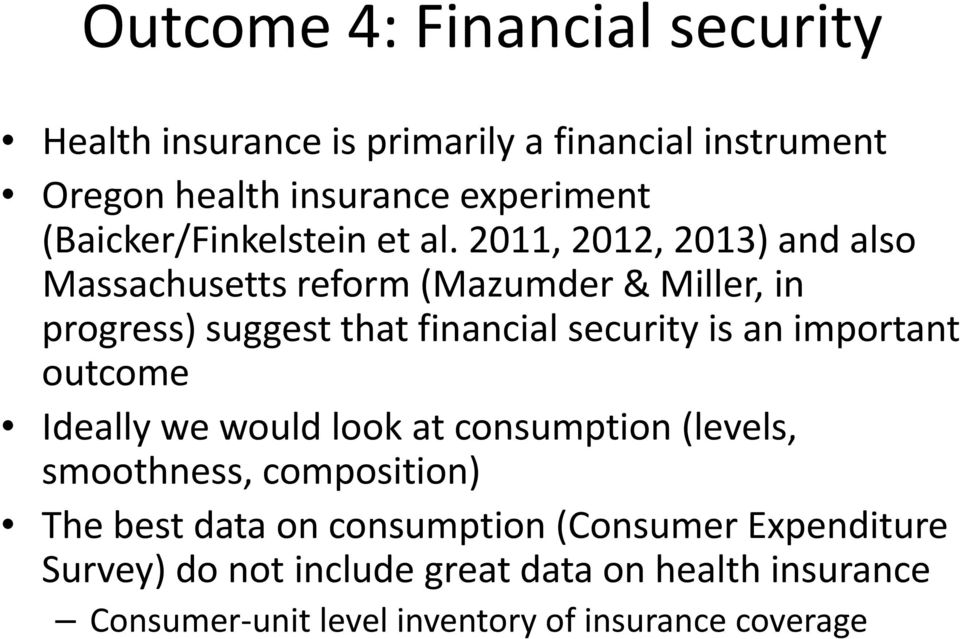 2011, 2012, 2013) and also Massachusetts reform (Mazumder & Miller, in progress) suggest that financial security is an