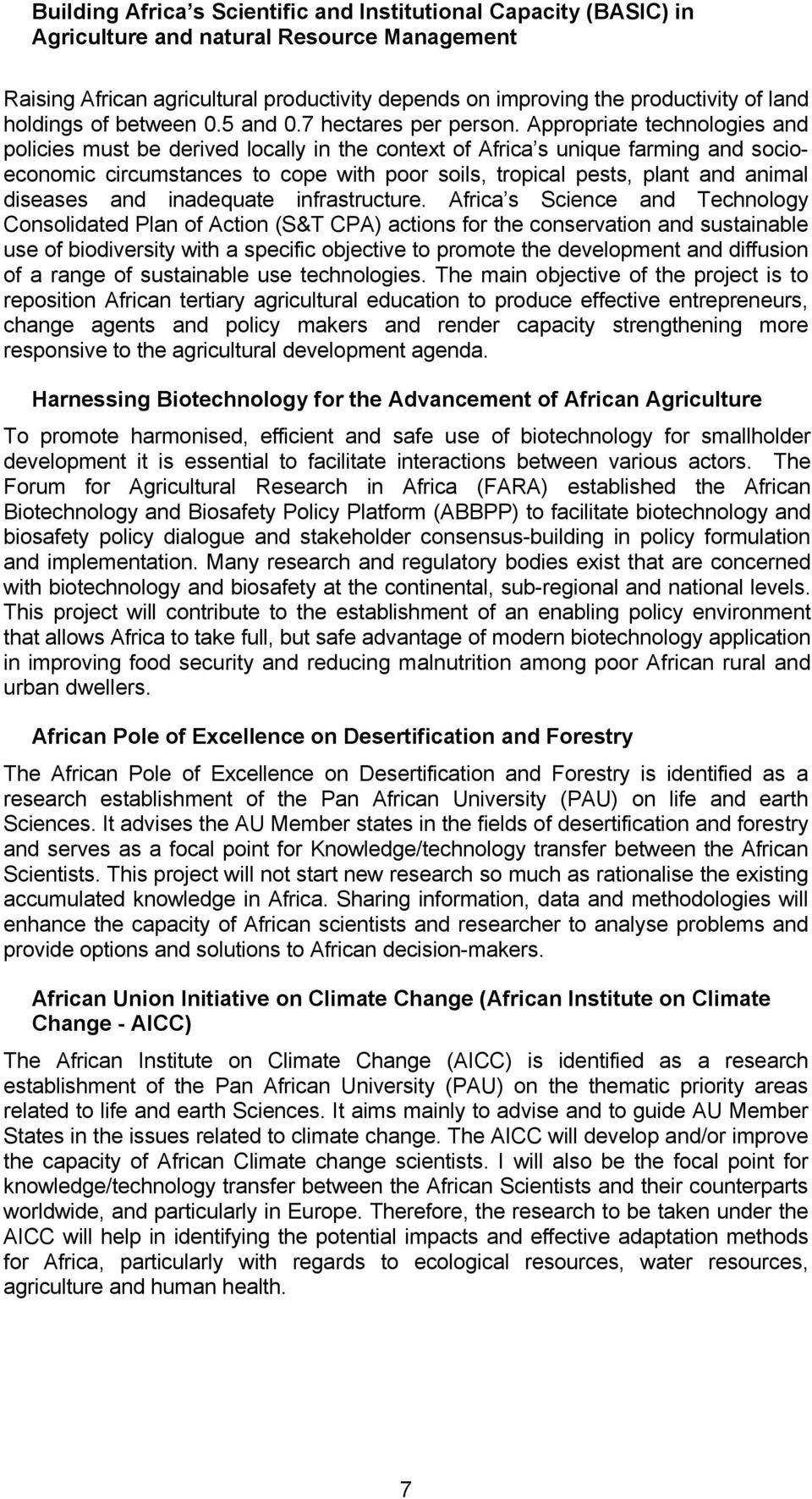 Appropriate technologies and policies must be derived locally in the context of Africa s unique farming and socioeconomic circumstances to cope with poor soils, tropical pests, plant and animal
