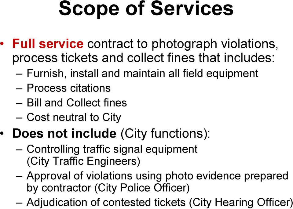 not include (City functions): Controlling traffic signal equipment (City Traffic Engineers) Approval of violations