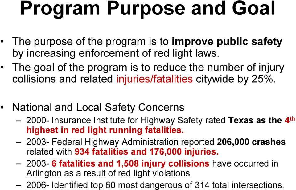 National and Local Safety Concerns 2000- Insurance Institute for Highway Safety rated Texas as the 4 th highest in red light running fatalities.