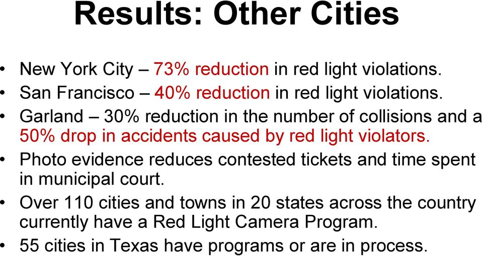 Garland 30% reduction in the number of collisions and a 50% drop in accidents caused by red light violators.