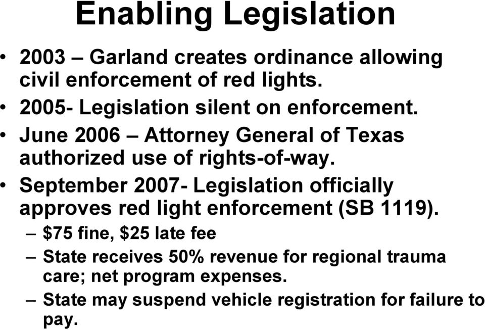 September 2007- Legislation officially approves red light enforcement (SB 1119).