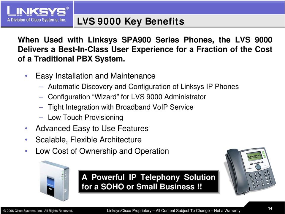 Easy Installation and Maintenance Automatic Discovery and Configuration of Linksys IP Phones Configuration Wizard for LVS 9000