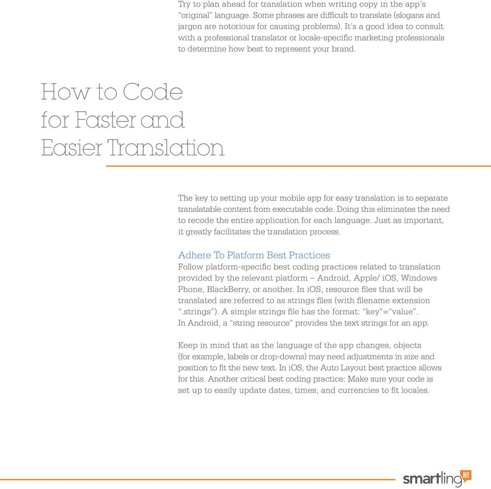 How to Code for Faster and Easier Translation The key to setting up your mobile app for easy translation is to separate translatable content from executable code.