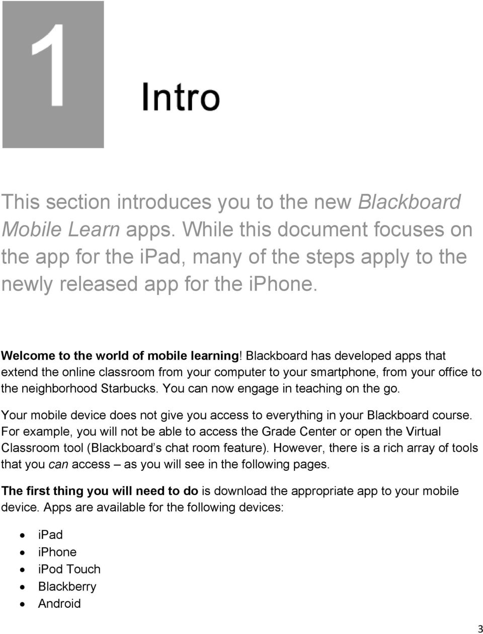 You can now engage in teaching on the go. Your mobile device does not give you access to everything in your Blackboard course.
