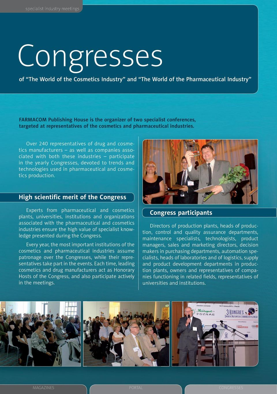 Over 240 representatives of drug and cosmetics manufacturers as well as companies associated with both these industries participate in the yearly Congresses, devoted to trends and technologies used