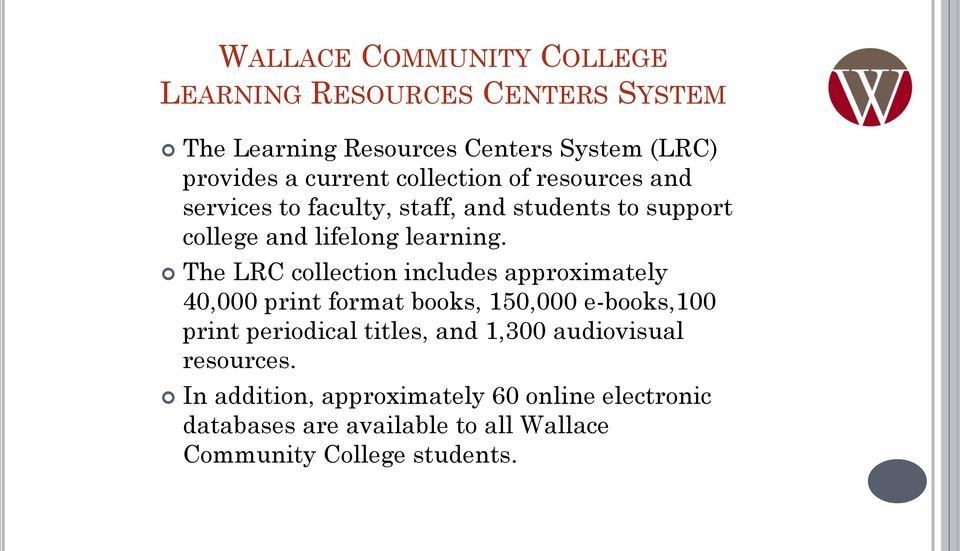 The LRC collection includes approximately 40,000 print format books, 150,000 e-books,100 print periodical titles, and 1,300
