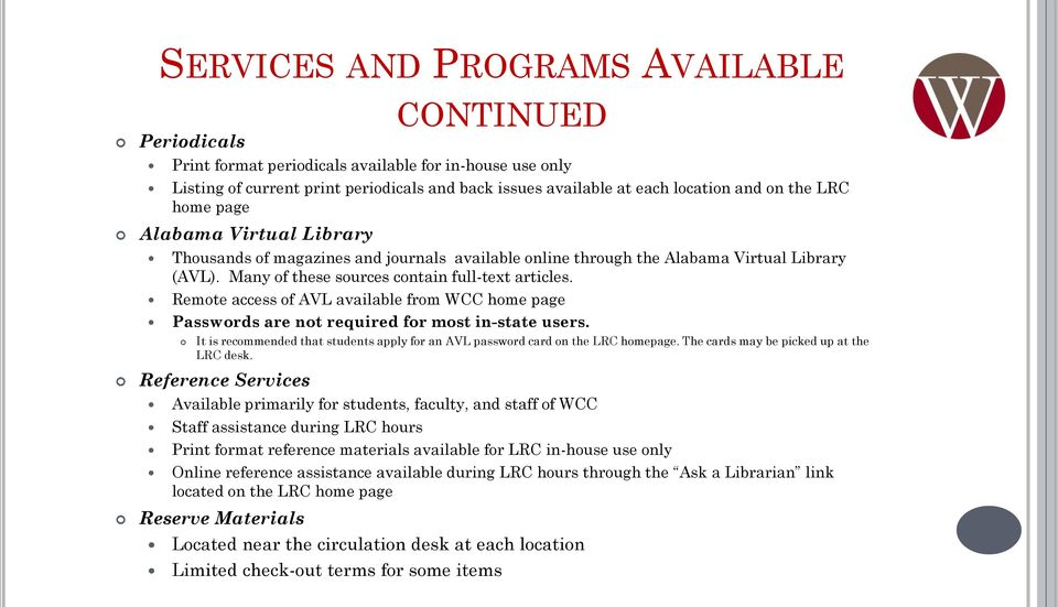 Remote access of AVL available from WCC home page Passwords are not required for most in-state users. It is recommended that students apply for an AVL password card on the LRC homepage.