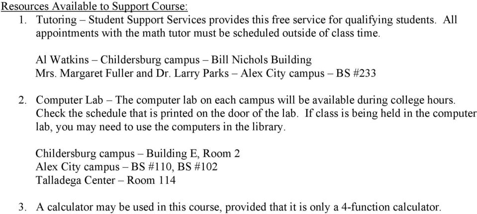 Larry Parks Alex City campus BS #233 2. Computer Lab The computer lab on each campus will be available during college hours. Check the schedule that is printed on the door of the lab.