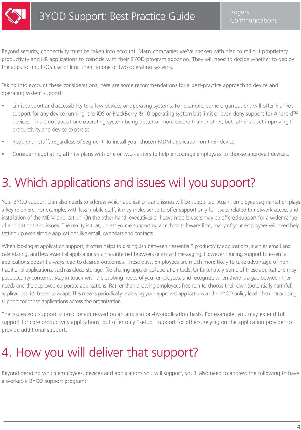 Taking into account these considerations, here are some recommendations for a best-practice approach to device and operating system support: Limit support and accessibility to a few devices or