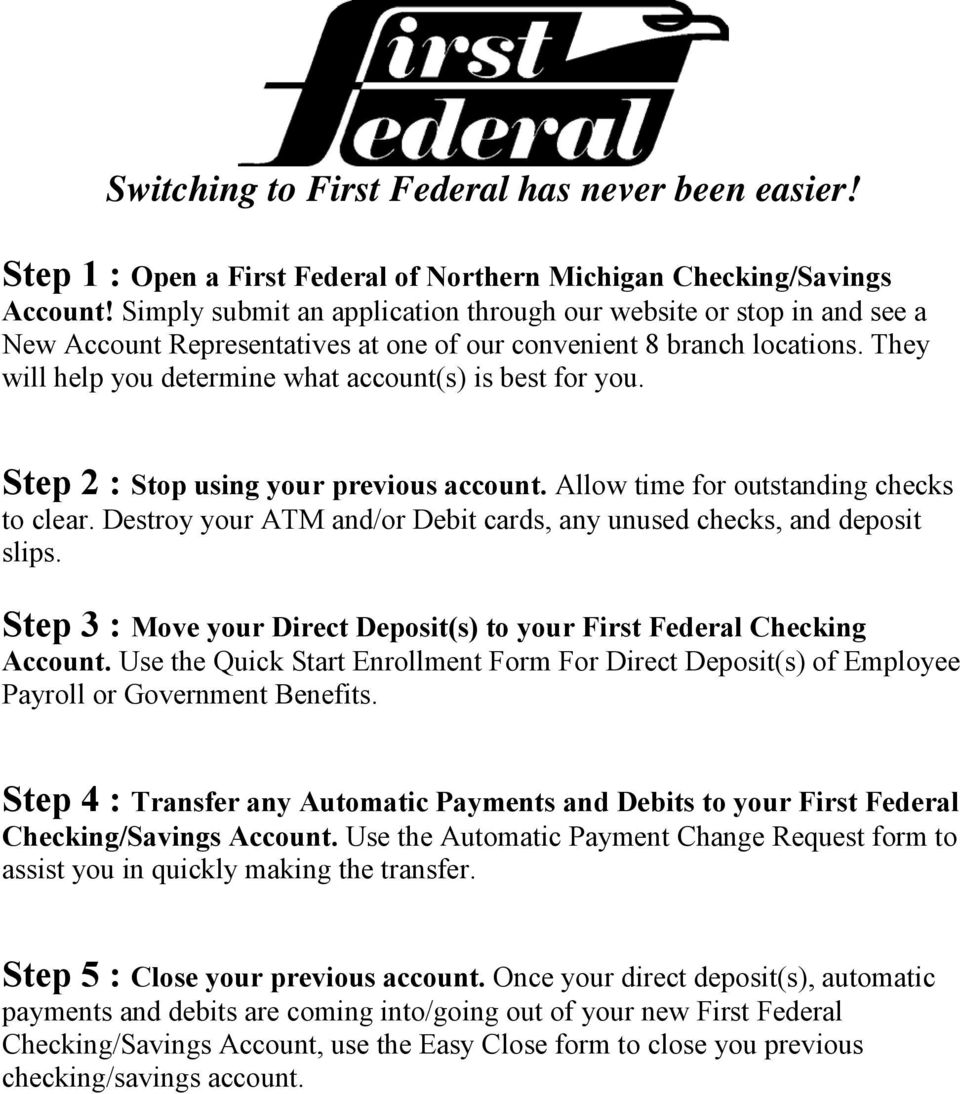 They will help you determine what account(s) is best for you. Step 2 : Stop using your previous account. Allow time for outstanding checks to clear.