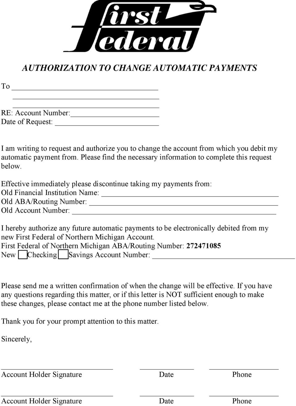 Effective immediately please discontinue taking my payments from: Old Financial Institution Name: Old ABA/Routing Number: Old Account Number: I hereby authorize any future automatic payments to be