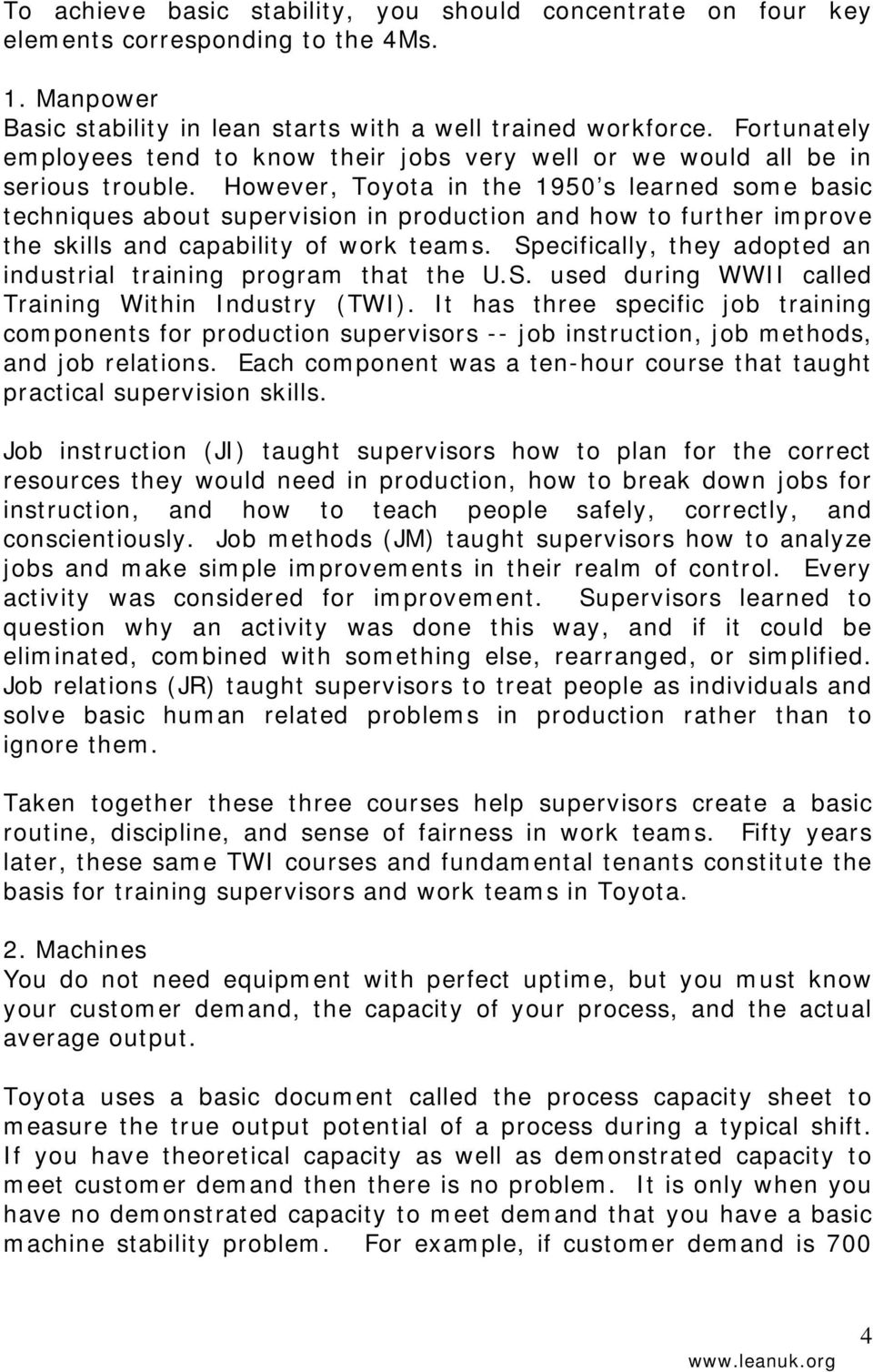 However, Toyota in the 1950 s learned some basic techniques about supervision in production and how to further improve the skills and capability of work teams.