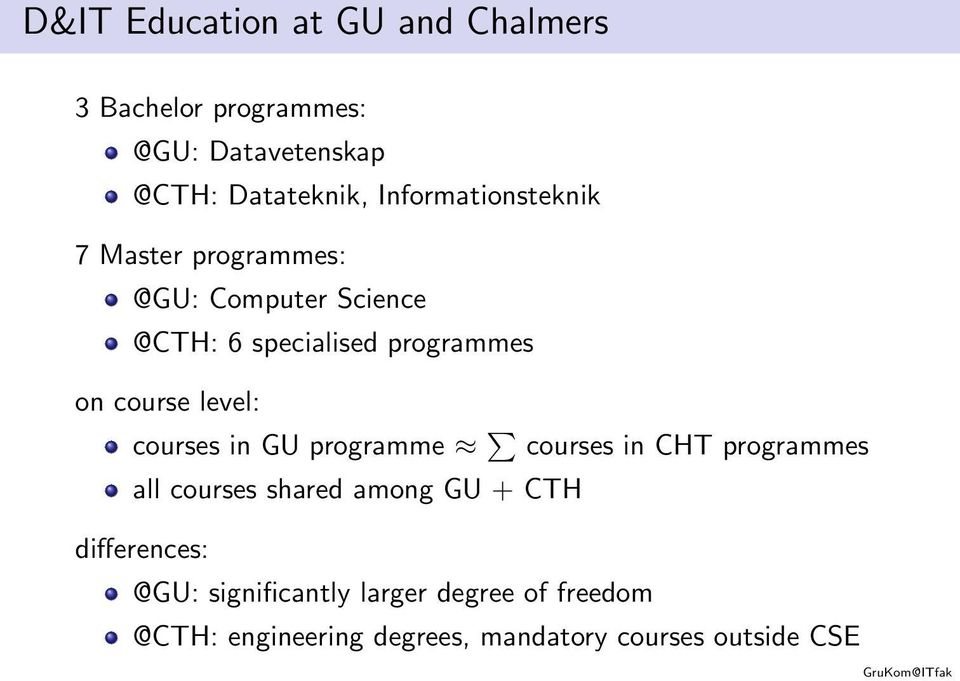 course level: courses in GU programme courses in CHT programmes all courses shared among GU + CTH